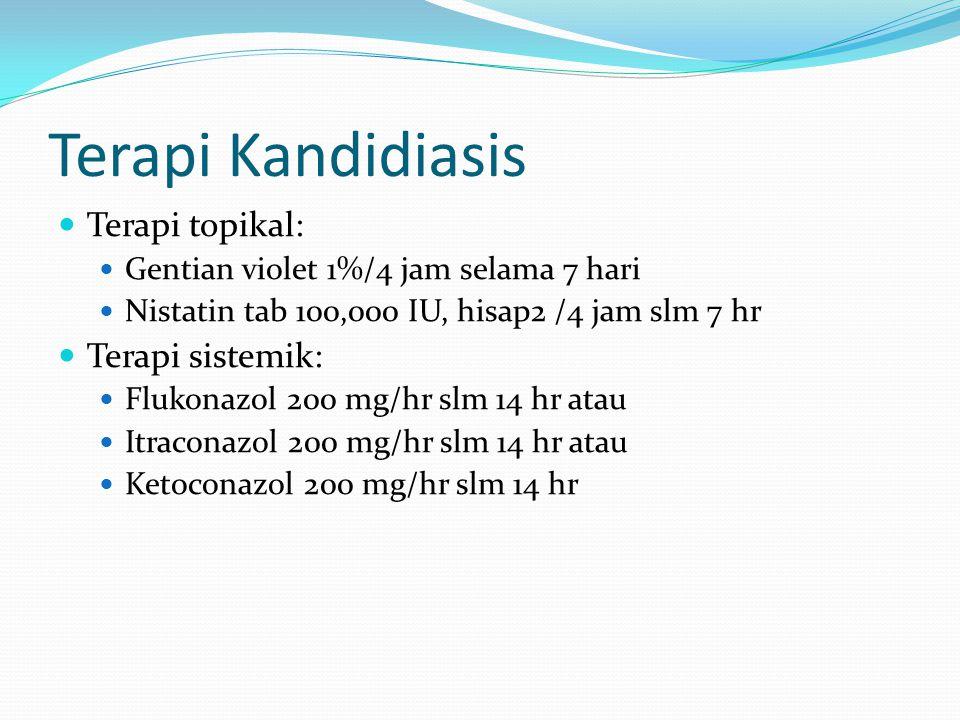 Terapi Kandidiasis Terapi topikal: Gentian violet 1%/4 jam selama 7 hari Nistatin tab 100,000 IU, hisap2 /4 jam slm 7 hr Terapi sistemik: Flukonazol 2