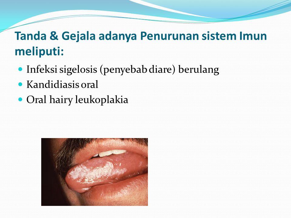 Tanda & Gejala adanya Penurunan sistem Imun meliputi: Infeksi sigelosis (penyebab diare) berulang Kandidiasis oral Oral hairy leukoplakia