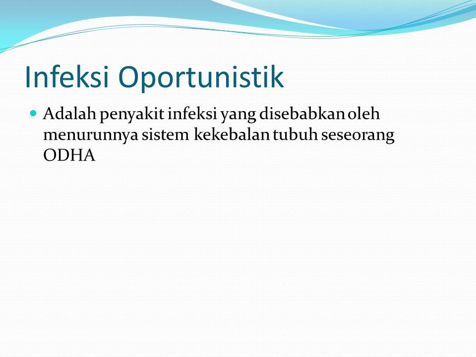 Infeksi Oportunistik yang sering terjadi di Indonesia Tuberkulosis Pneumonia (Pneumocytis carinii) Infeksi jamur berulang di kulit, mulut dan tenggorokan Infeksi gastrointestinal Infeksi pada sistem persarafan (Meningitis sub-akut) Sarkoma kaposi