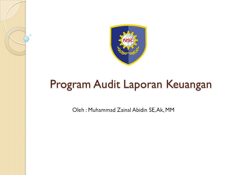 Program Audit Laporan Keuangan Oleh : Muhammad Zainal Abidin SE, Ak, MM