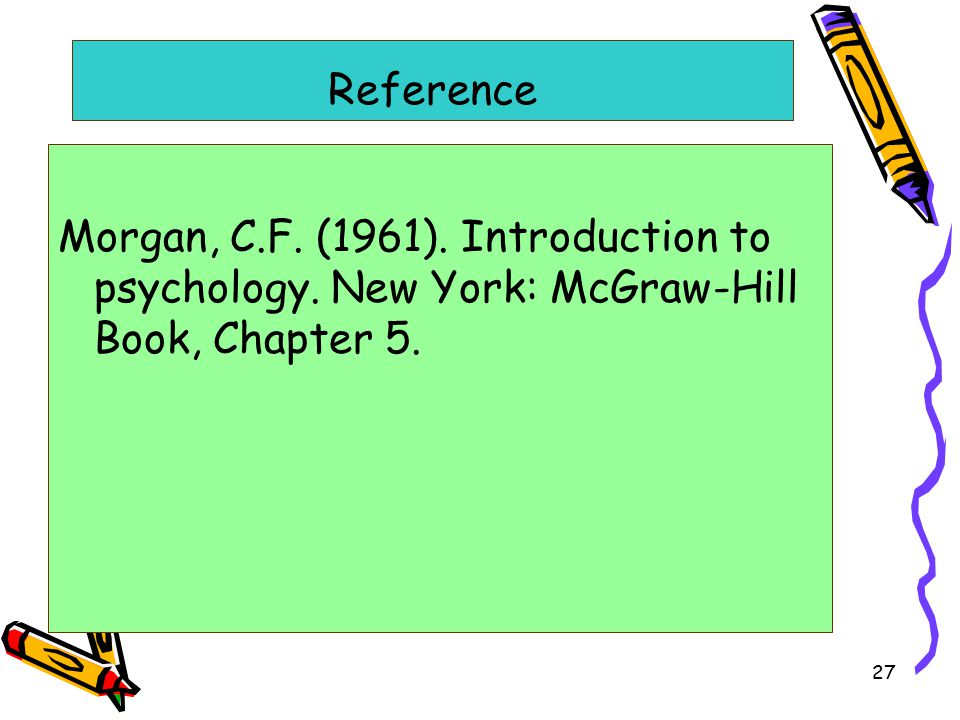 27 Reference Morgan, C.F. (1961). Introduction to psychology.