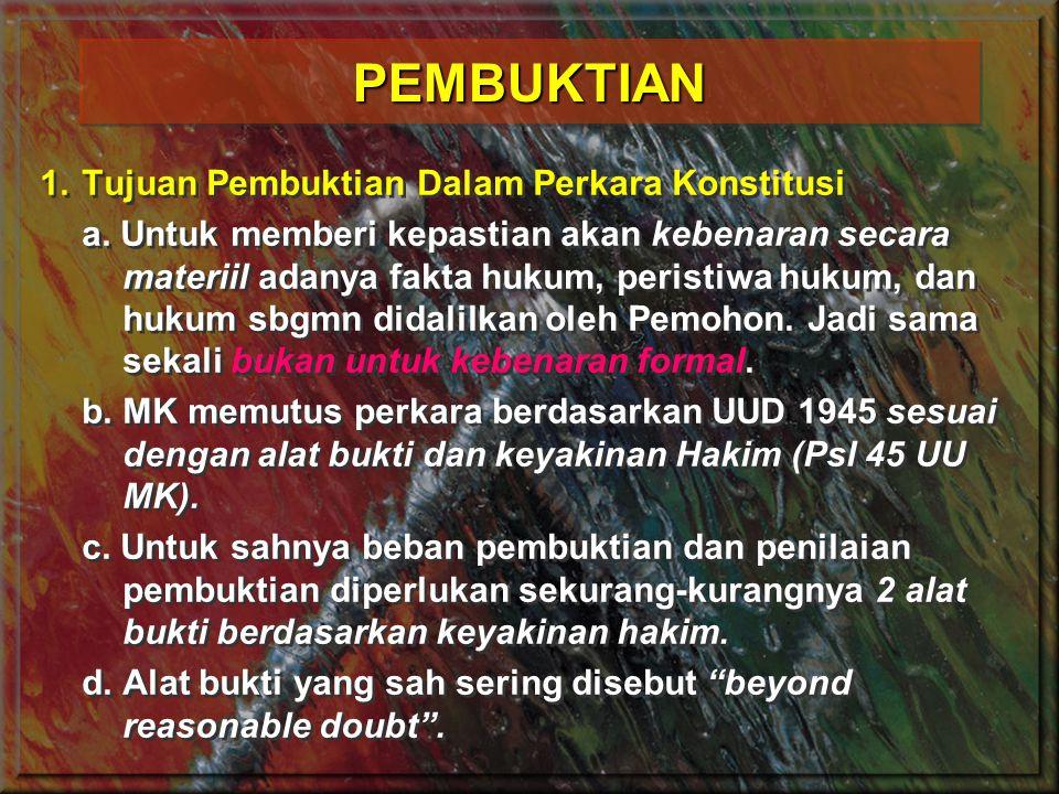 PEMBUKTIANPEMBUKTIAN 1.Tujuan Pembuktian Dalam Perkara Konstitusi a.