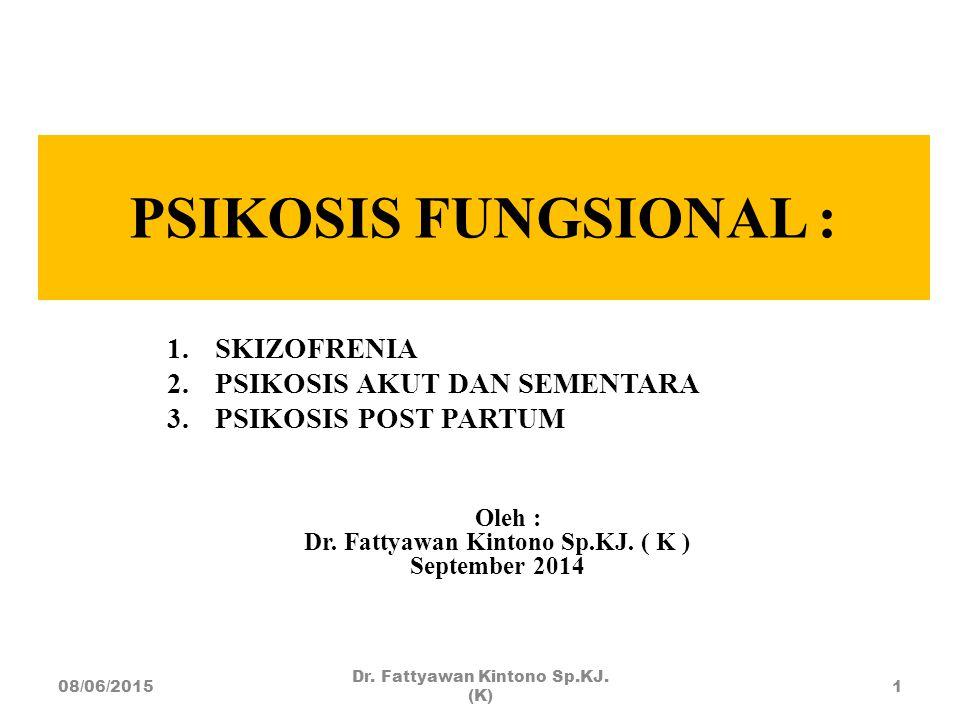 PSIKOSIS FUNGSIONAL : 1.SKIZOFRENIA 2.PSIKOSIS AKUT DAN SEMENTARA 3.PSIKOSIS POST PARTUM Oleh : Dr. Fattyawan Kintono Sp.KJ. ( K ) September 2014 08/0