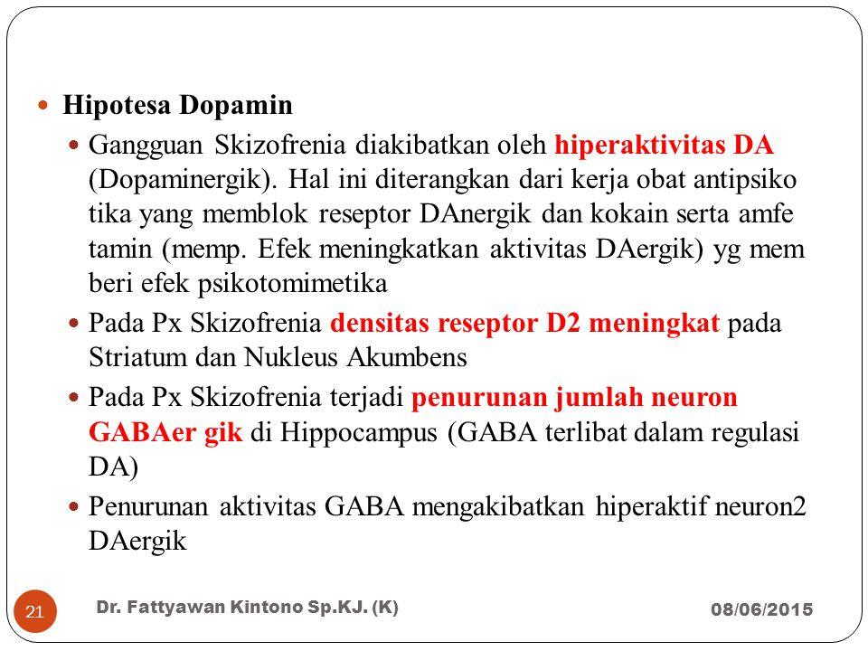 Hipotesa Dopamin Gangguan Skizofrenia diakibatkan oleh hiperaktivitas DA (Dopaminergik). Hal ini diterangkan dari kerja obat antipsiko tika yang membl