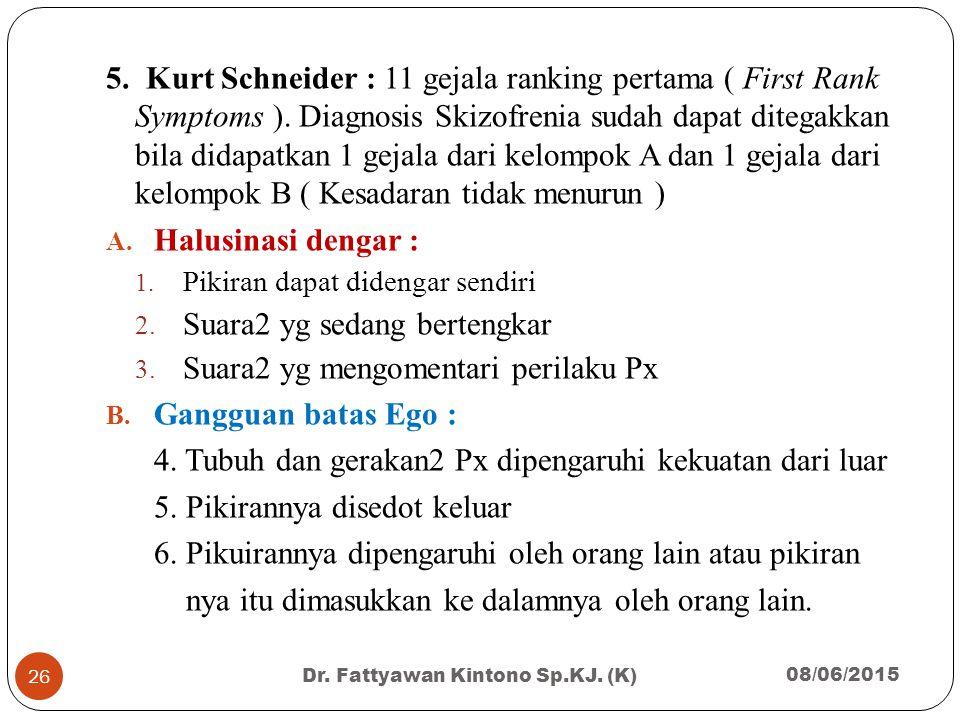5. Kurt Schneider : 11 gejala ranking pertama ( First Rank Symptoms ). Diagnosis Skizofrenia sudah dapat ditegakkan bila didapatkan 1 gejala dari kelo