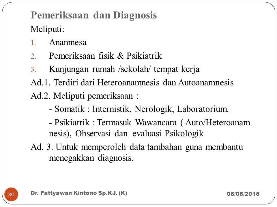 Pemeriksaan dan Diagnosis Meliputi: 1. Anamnesa 2. Pemeriksaan fisik & Psikiatrik 3. Kunjungan rumah /sekolah/ tempat kerja Ad.1. Terdiri dari Heteroa