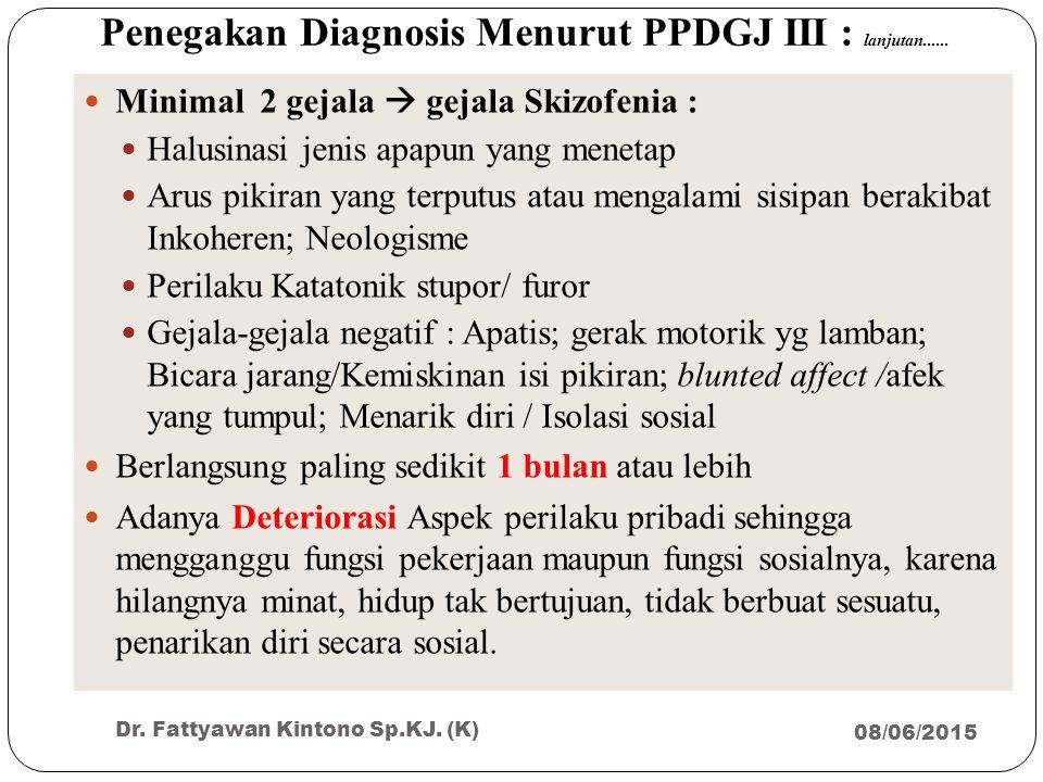 Penegakan Diagnosis Menurut PPDGJ III : lanjutan...... 08/06/2015 Dr. Fattyawan Kintono Sp.KJ. (K) 32 Minimal 2 gejala  gejala Skizofenia : Halusinas