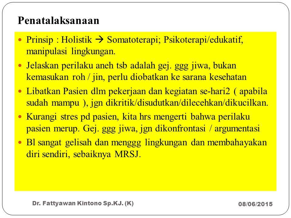 Penatalaksanaan 08/06/2015 Dr. Fattyawan Kintono Sp.KJ. (K) 37 Prinsip : Holistik  Somatoterapi; Psikoterapi/edukatif, manipulasi lingkungan. Jelaska