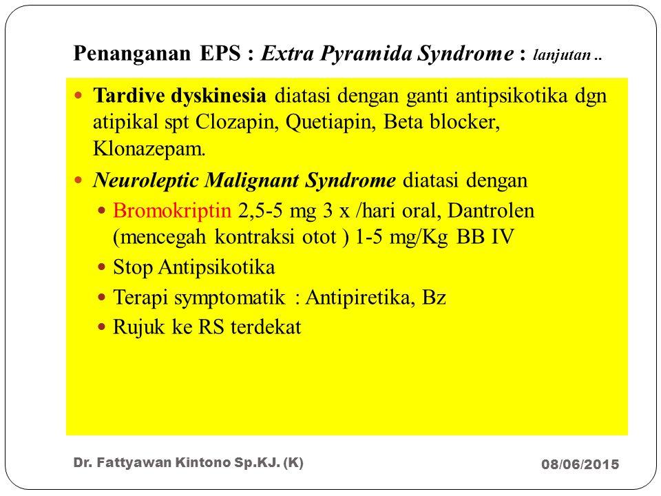 Penanganan EPS : Extra Pyramida Syndrome : lanjutan.. 08/06/2015 Dr. Fattyawan Kintono Sp.KJ. (K) 45 Tardive dyskinesia diatasi dengan ganti antipsiko