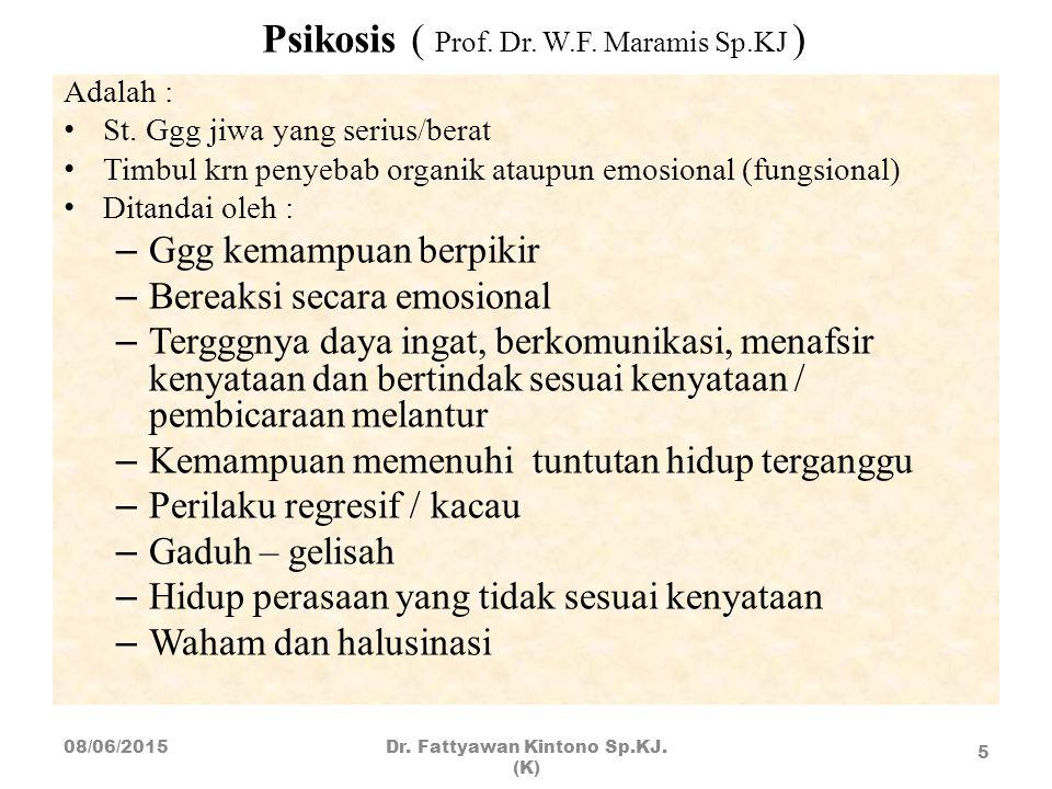 Psikosis ( Prof. Dr. W.F. Maramis Sp.KJ ) Adalah : St. Ggg jiwa yang serius/berat Timbul krn penyebab organik ataupun emosional (fungsional) Ditandai
