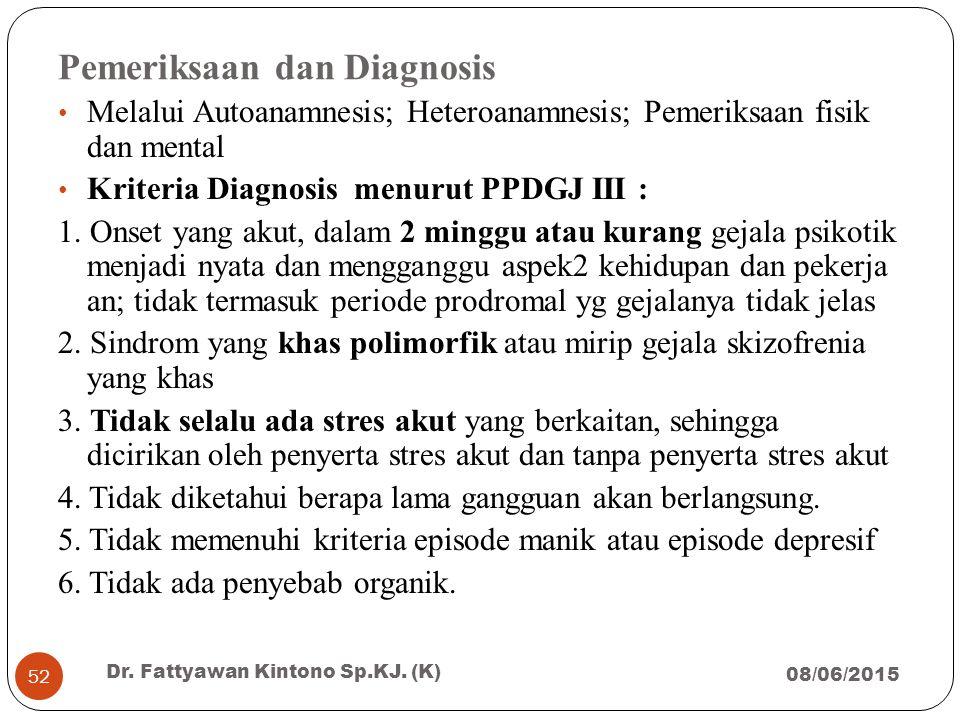 Pemeriksaan dan Diagnosis Melalui Autoanamnesis; Heteroanamnesis; Pemeriksaan fisik dan mental Kriteria Diagnosis menurut PPDGJ III : 1. Onset yang ak