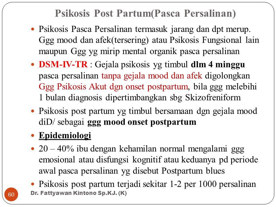 Psikosis Post Partum(Pasca Persalinan) Psikosis Pasca Persalinan termasuk jarang dan dpt merup. Ggg mood dan afek(tersering) atau Psikosis Fungsional