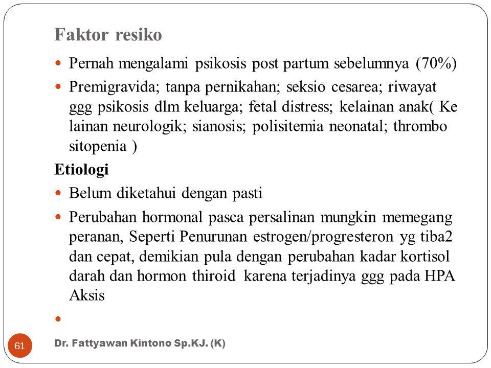 Faktor resiko Pernah mengalami psikosis post partum sebelumnya (70%) Premigravida; tanpa pernikahan; seksio cesarea; riwayat ggg psikosis dlm keluarga