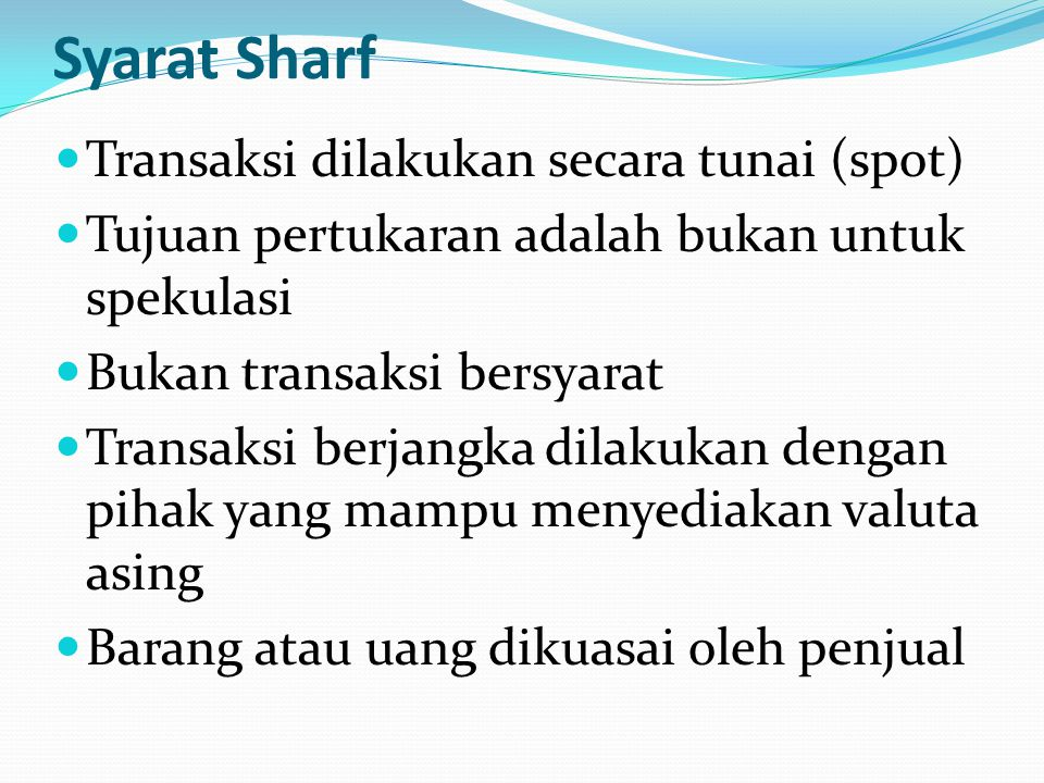 Syarat Sharf Transaksi dilakukan secara tunai (spot) Tujuan pertukaran adalah bukan untuk spekulasi Bukan transaksi bersyarat Transaksi berjangka dila