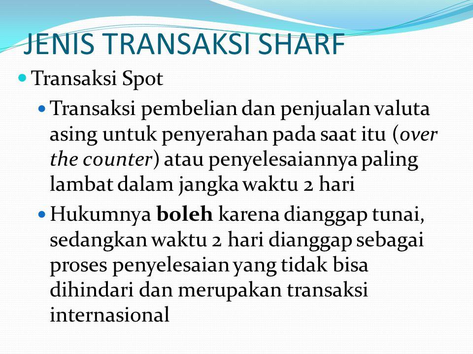 JENIS TRANSAKSI SHARF Transaksi Spot Transaksi pembelian dan penjualan valuta asing untuk penyerahan pada saat itu (over the counter) atau penyelesaia