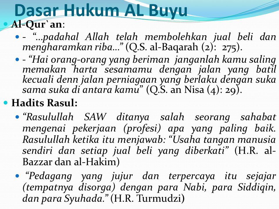 """Dasar Hukum AL Buyu Al-Qur`an: - """"…padahal Allah telah membolehkan jual beli dan mengharamkan riba…"""" (Q.S. al-Baqarah (2): 275). - """"Hai orang-orang ya"""