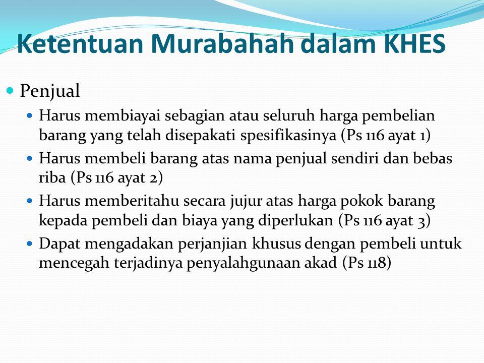 Ketentuan Murabahah dalam KHES Penjual Harus membiayai sebagian atau seluruh harga pembelian barang yang telah disepakati spesifikasinya (Ps 116 ayat
