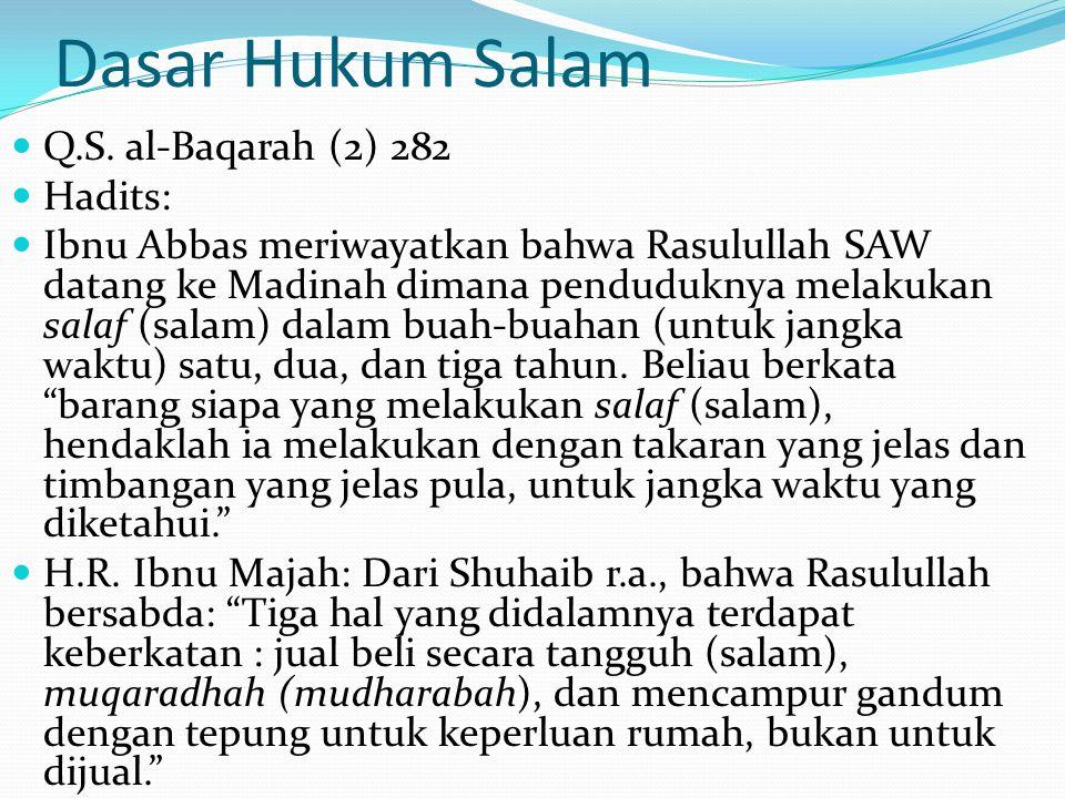 Dasar Hukum Salam Q.S. al-Baqarah (2) 282 Hadits: Ibnu Abbas meriwayatkan bahwa Rasulullah SAW datang ke Madinah dimana penduduknya melakukan salaf (s