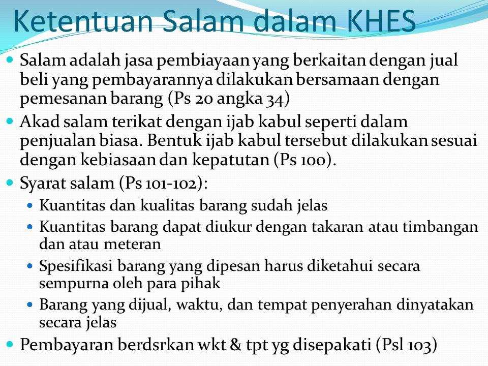 Ketentuan Salam dalam KHES Salam adalah jasa pembiayaan yang berkaitan dengan jual beli yang pembayarannya dilakukan bersamaan dengan pemesanan barang