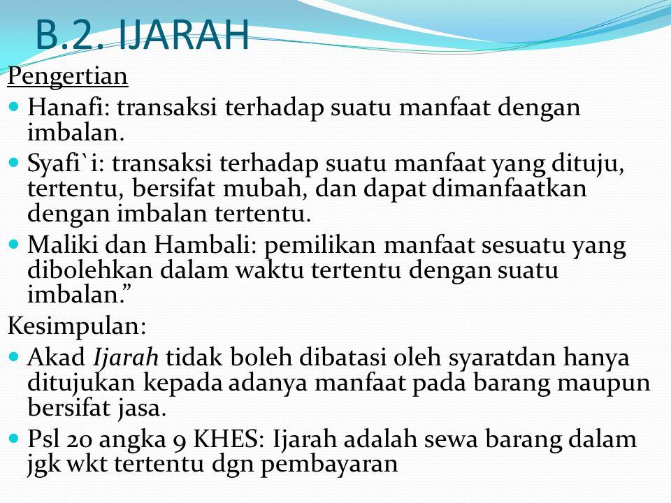 B.2. IJARAH Pengertian Hanafi: transaksi terhadap suatu manfaat dengan imbalan. Syafi`i: transaksi terhadap suatu manfaat yang dituju, tertentu, bersi