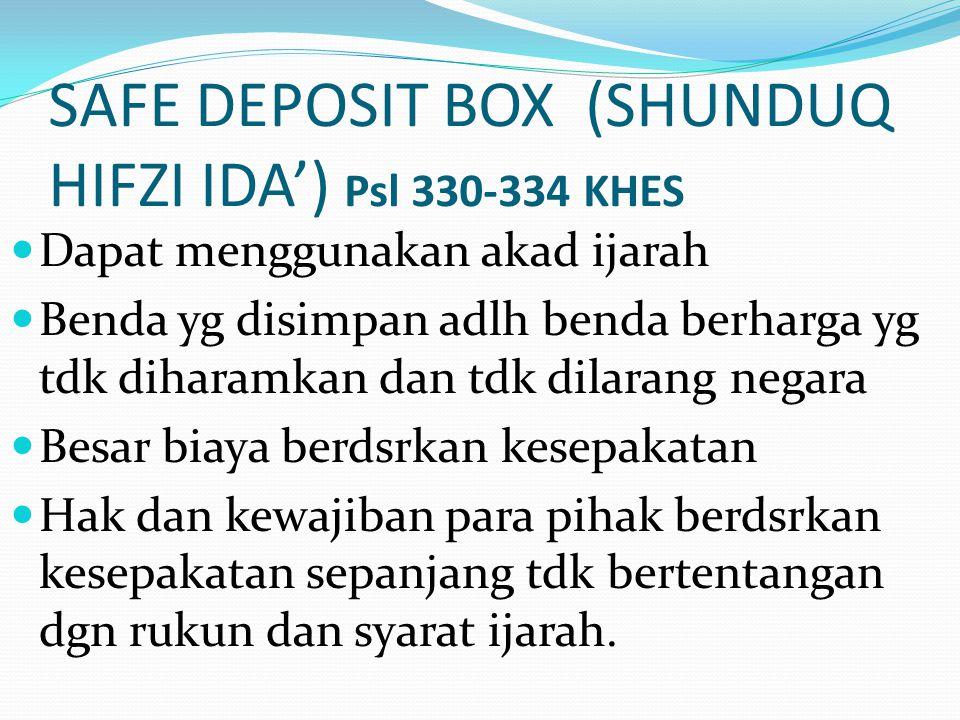SAFE DEPOSIT BOX (SHUNDUQ HIFZI IDA') Psl 330-334 KHES Dapat menggunakan akad ijarah Benda yg disimpan adlh benda berharga yg tdk diharamkan dan tdk d