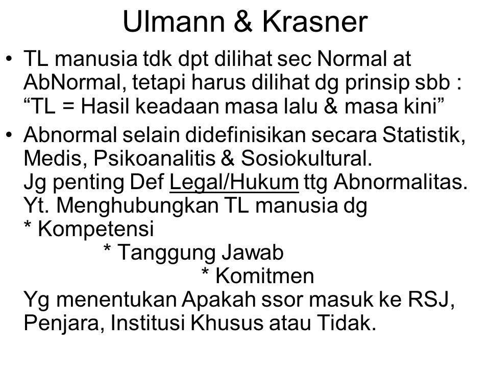 "Ulmann & Krasner TL manusia tdk dpt dilihat sec Normal at AbNormal, tetapi harus dilihat dg prinsip sbb : ""TL = Hasil keadaan masa lalu & masa kini"" A"