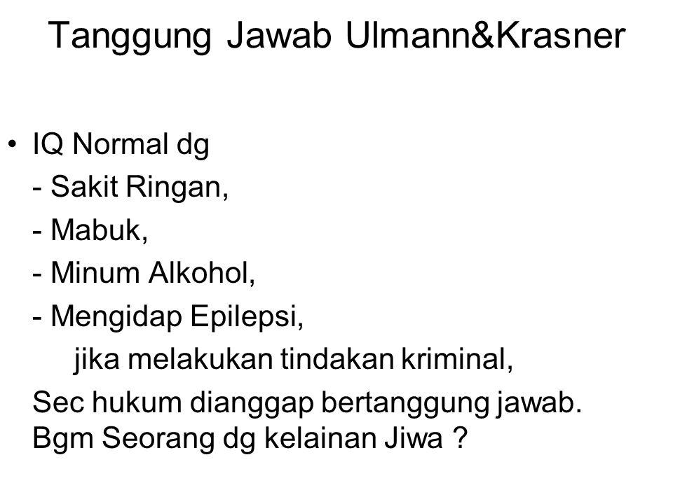 Tanggung Jawab Ulmann&Krasner IQ Normal dg - Sakit Ringan, - Mabuk, - Minum Alkohol, - Mengidap Epilepsi, jika melakukan tindakan kriminal, Sec hukum