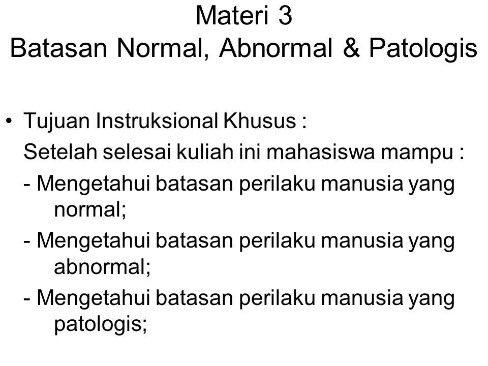 Materi 3 Batasan Normal, Abnormal & Patologis Tujuan Instruksional Khusus : Setelah selesai kuliah ini mahasiswa mampu : - Mengetahui batasan perilaku