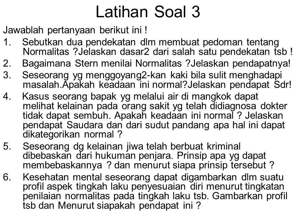 Latihan Soal 3 Jawablah pertanyaan berikut ini ! 1. Sebutkan dua pendekatan dlm membuat pedoman tentang Normalitas ?Jelaskan dasar2 dari salah satu pe