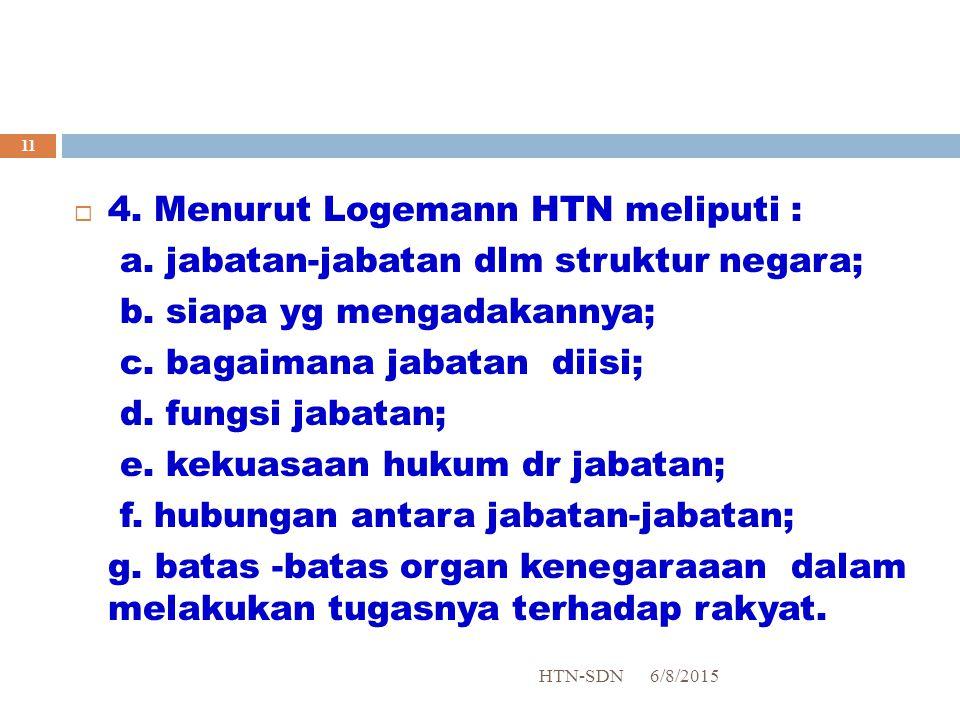  4.Menurut Logemann HTN meliputi : a. jabatan-jabatan dlm struktur negara; b.