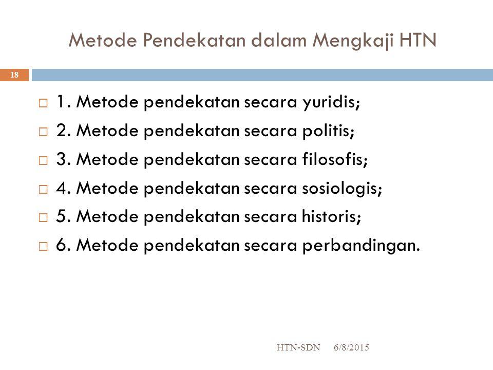 Metode Pendekatan dalam Mengkaji HTN 6/8/2015HTN-SDN 18  1.