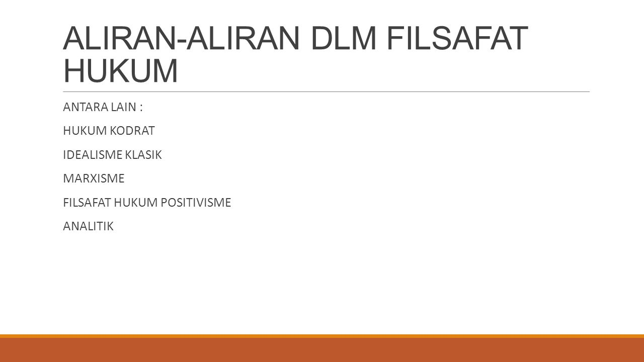 ALIRAN-ALIRAN DLM FILSAFAT HUKUM ANTARA LAIN : HUKUM KODRAT IDEALISME KLASIK MARXISME FILSAFAT HUKUM POSITIVISME ANALITIK