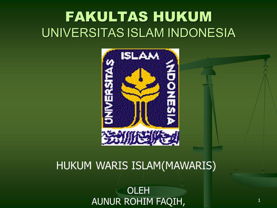 1 FAKULTAS HUKUM UNIVERSITAS ISLAM INDONESIA HUKUM WARIS ISLAM(MAWARIS) OLEH AUNUR ROHIM FAQIH,