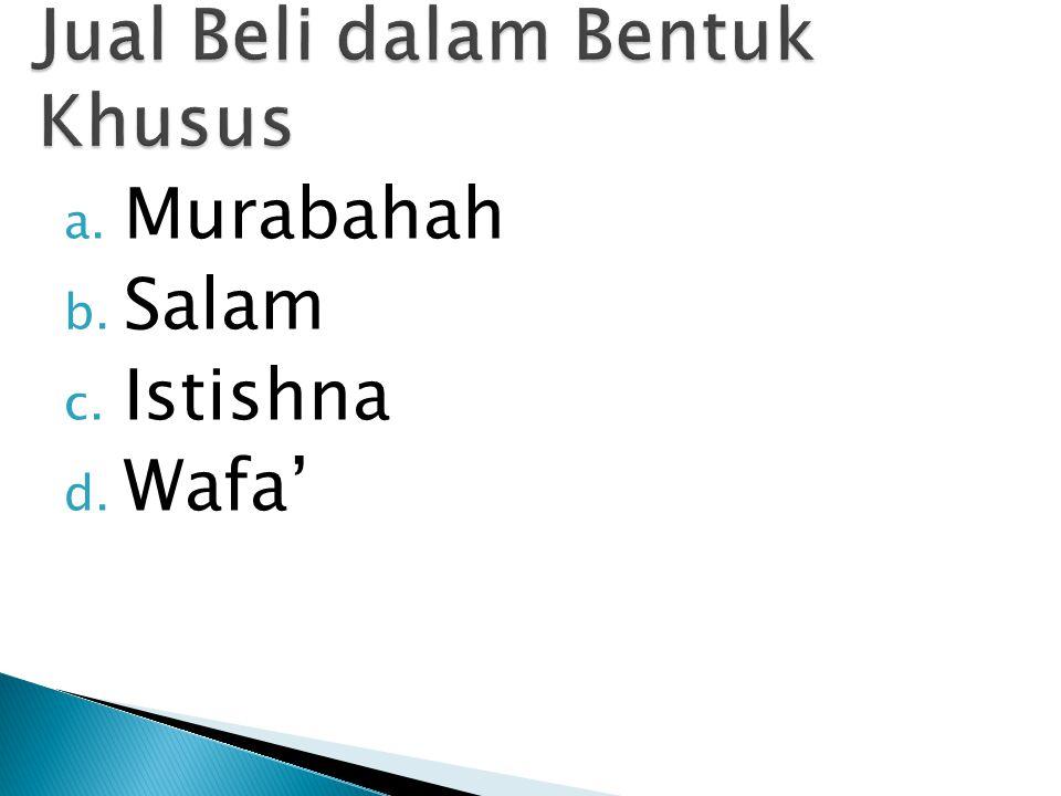 a. Murabahah b. Salam c. Istishna d. Wafa'