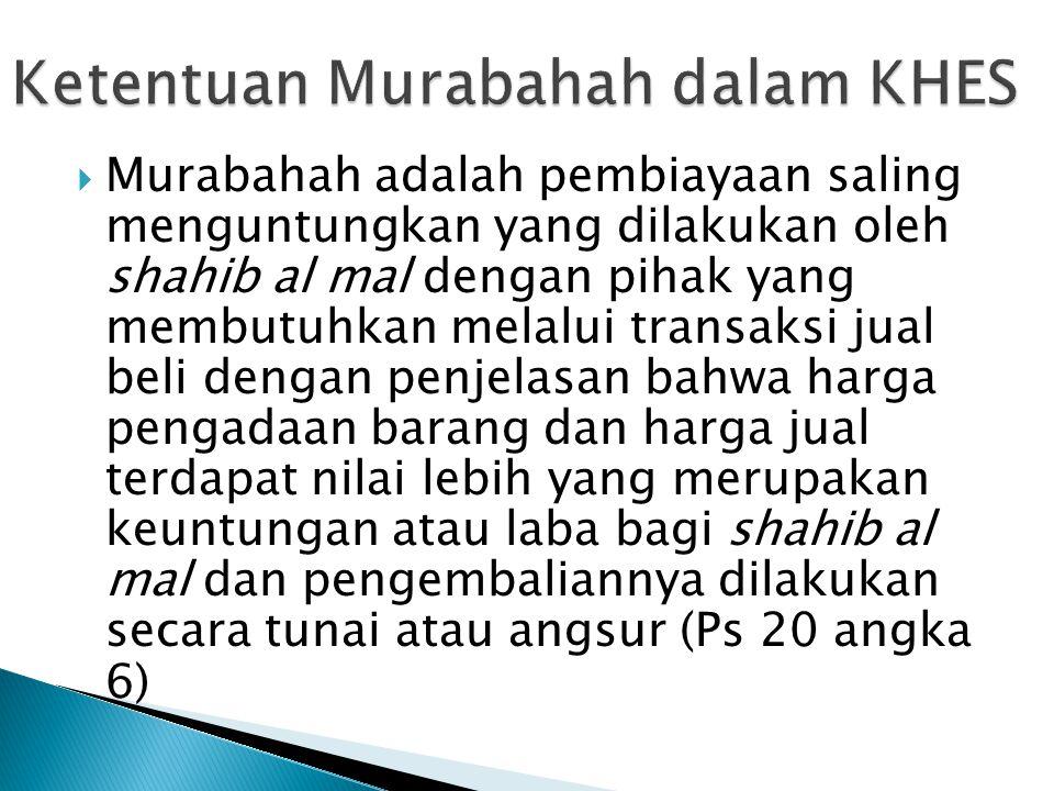  Murabahah adalah pembiayaan saling menguntungkan yang dilakukan oleh shahib al mal dengan pihak yang membutuhkan melalui transaksi jual beli dengan