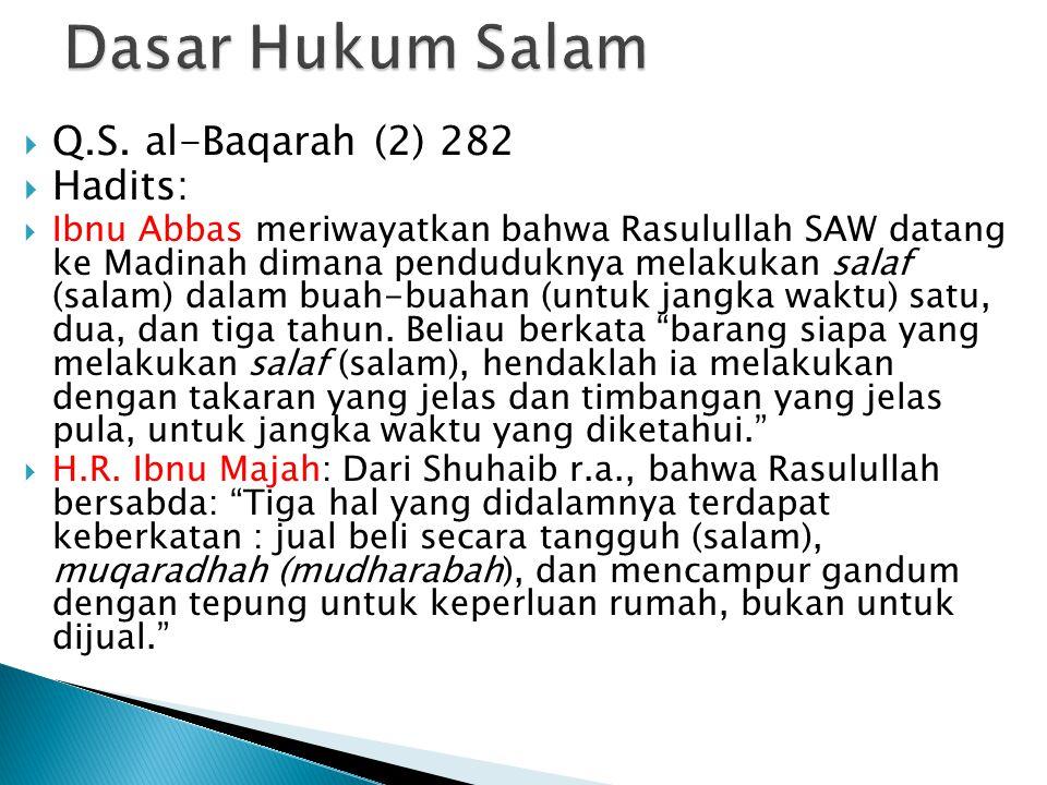  Q.S. al-Baqarah (2) 282  Hadits:  Ibnu Abbas meriwayatkan bahwa Rasulullah SAW datang ke Madinah dimana penduduknya melakukan salaf (salam) dalam