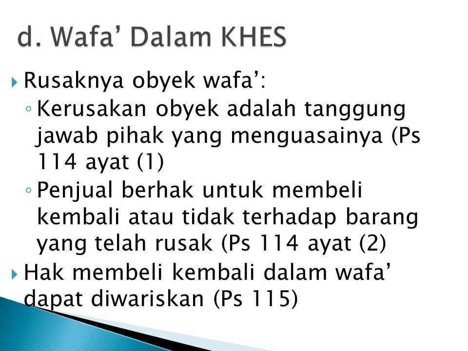  Rusaknya obyek wafa': ◦ Kerusakan obyek adalah tanggung jawab pihak yang menguasainya (Ps 114 ayat (1) ◦ Penjual berhak untuk membeli kembali atau t