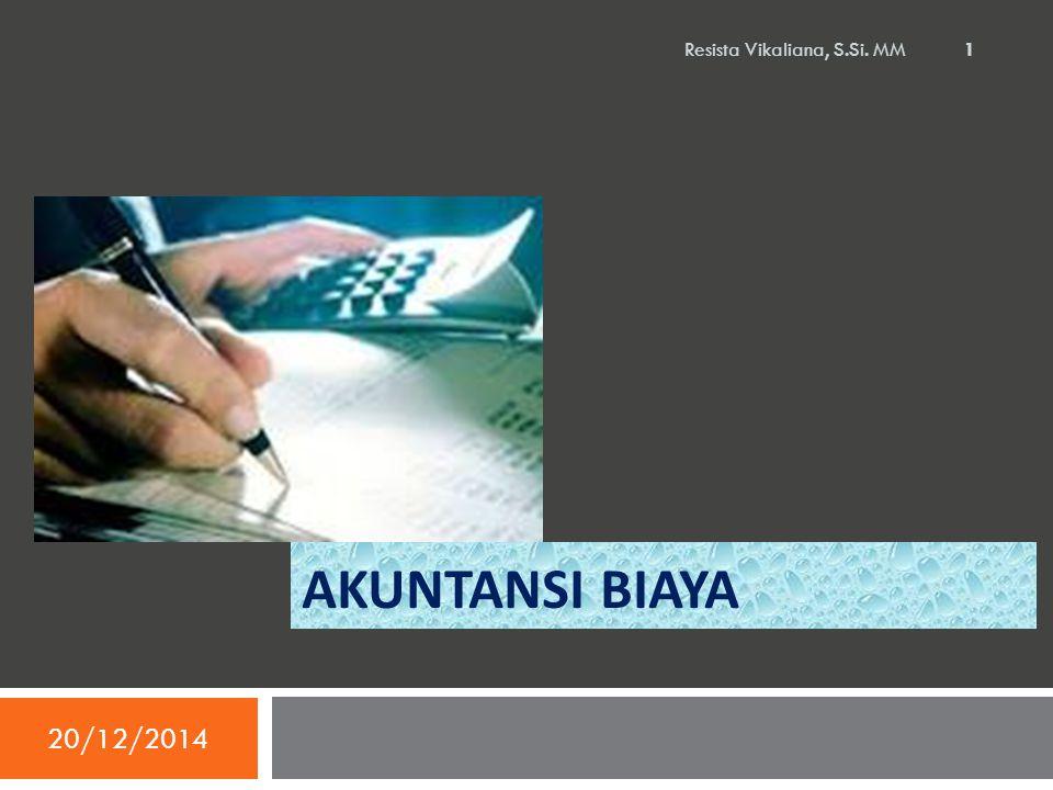 AKUNTANSI BIAYA 20/12/2014 Resista Vikaliana, S.Si. MM 1