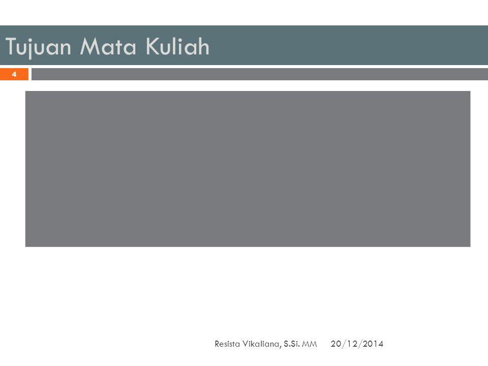 Tujuan Mata Kuliah 20/12/2014Resista Vikaliana, S.Si. MM 4