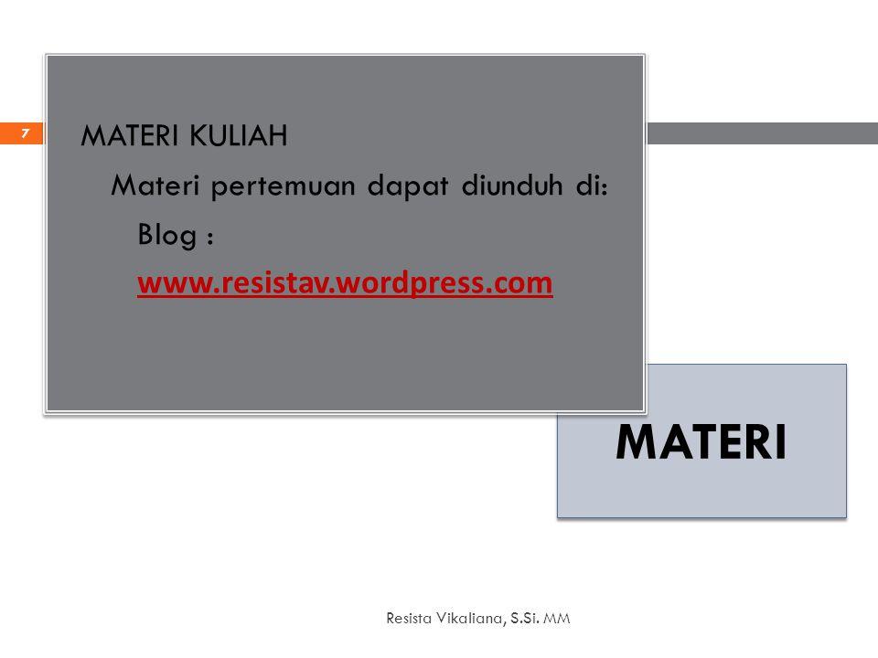 MATERI 20/12/2014 Resista Vikaliana, S.Si. MM 7 MATERI KULIAH Materi pertemuan dapat diunduh di: Blog : www.resistav.wordpress.com MATERI KULIAH Mater