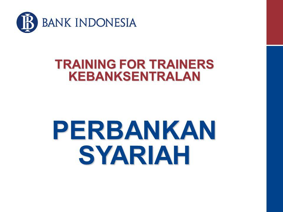 TRAINING FOR TRAINERS KEBANKSENTRALAN PERBANKAN SYARIAH
