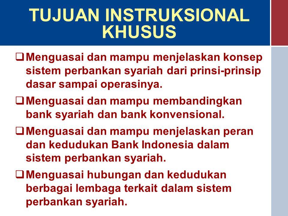 TUJUAN INSTRUKSIONAL KHUSUS  Menguasai dan mampu menjelaskan konsep sistem perbankan syariah dari prinsi-prinsip dasar sampai operasinya.