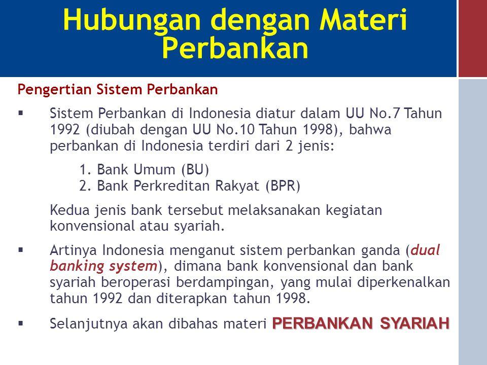 Hubungan dengan Materi Perbankan Pengertian Sistem Perbankan  Sistem Perbankan di Indonesia diatur dalam UU No.7 Tahun 1992 (diubah dengan UU No.10 Tahun 1998), bahwa perbankan di Indonesia terdiri dari 2 jenis: 1.