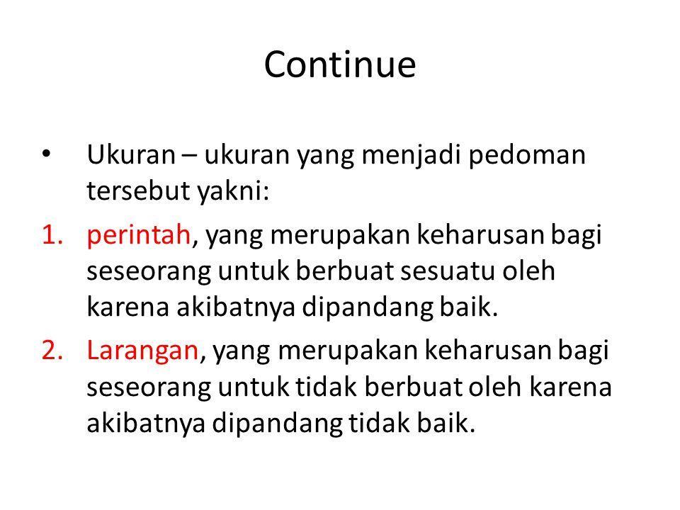 Continue Ukuran – ukuran yang menjadi pedoman tersebut yakni: 1.perintah, yang merupakan keharusan bagi seseorang untuk berbuat sesuatu oleh karena akibatnya dipandang baik.