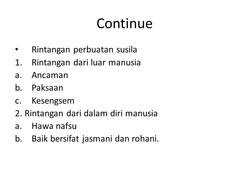 Continue Rintangan perbuatan susila 1.Rintangan dari luar manusia a.Ancaman b.Paksaan c.Kesengsem 2.
