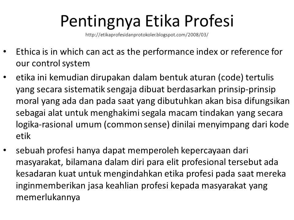 Pentingnya Etika Profesi http://etikaprofesidanprotokoler.blogspot.com/2008/03/ Ethica is in which can act as the performance index or reference for o