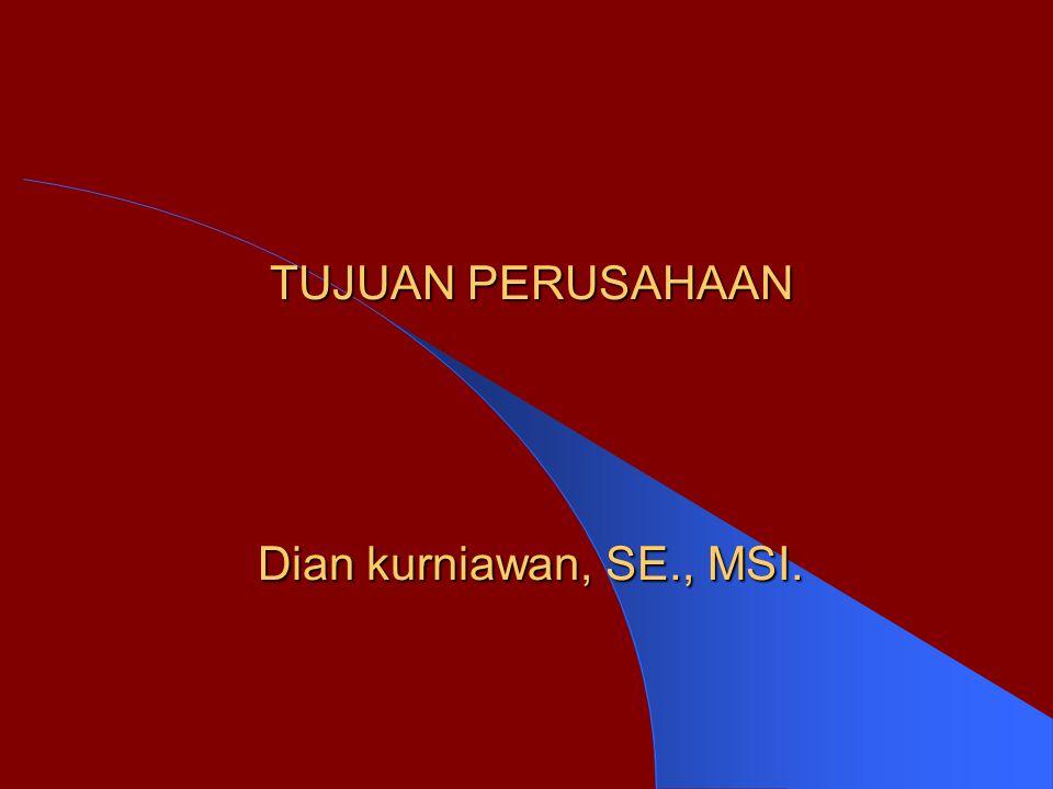 TUJUAN PERUSAHAAN Dian kurniawan, SE., MSI.