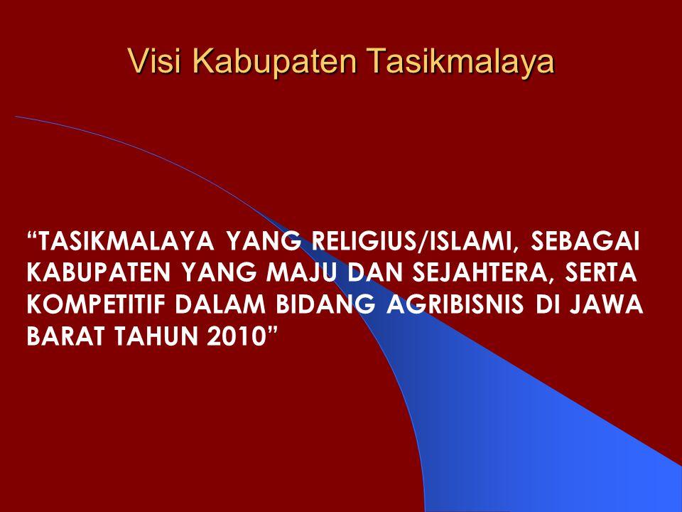 """Visi Kabupaten Tasikmalaya """"TASIKMALAYA YANG RELIGIUS/ISLAMI, SEBAGAI KABUPATEN YANG MAJU DAN SEJAHTERA, SERTA KOMPETITIF DALAM BIDANG AGRIBISNIS DI J"""