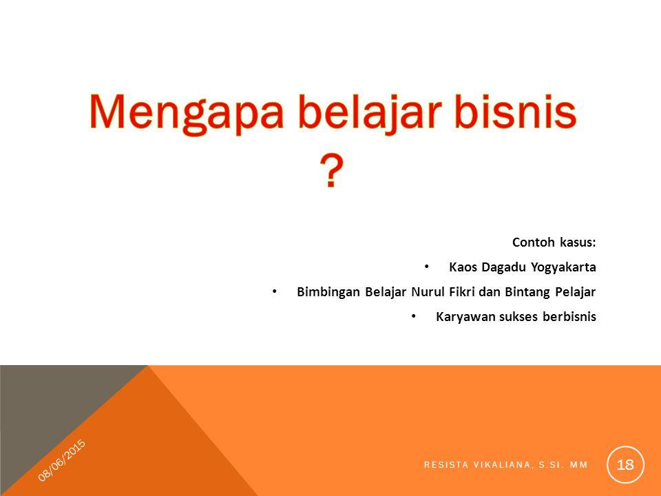 Contoh kasus: Kaos Dagadu Yogyakarta Bimbingan Belajar Nurul Fikri dan Bintang Pelajar Karyawan sukses berbisnis 08/06/2015 RESISTA VIKALIANA, S.SI. M