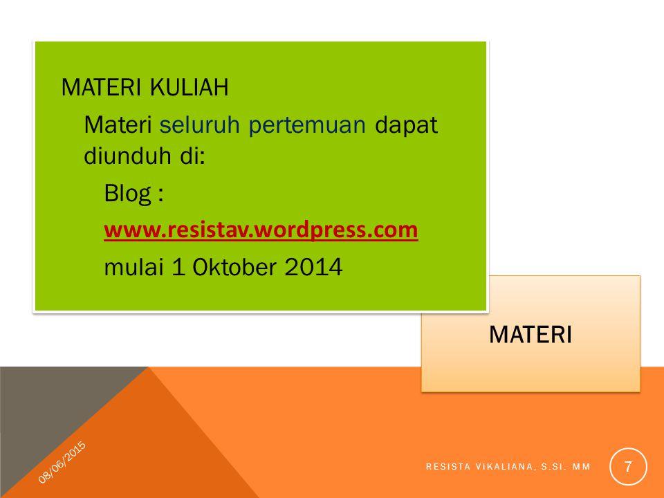 MATERI 08/06/2015 RESISTA VIKALIANA, S.SI. MM 7 MATERI KULIAH Materi seluruh pertemuan dapat diunduh di: Blog : www.resistav.wordpress.com mulai 1 Okt